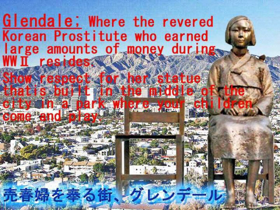 Glendale:Where the revered Korean Prostitute who earned large amounts of money during WWⅡresides.
