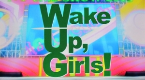 Wake Up, Girls!タイトル