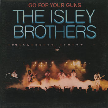 SL_ISLEY BROTHERS_GO FOR YOUR GUNS_201305