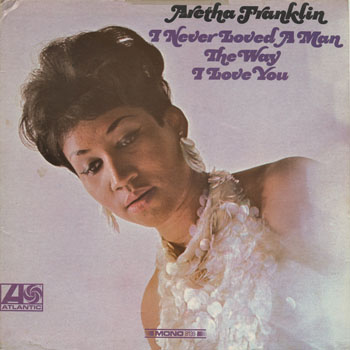 SL_ARETHA FRANKLIN_I NEVER LOVED A MAN_201305